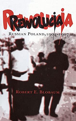 Rewolucja: Russian Poland, 1904-1907: Blobaum, Robert E.