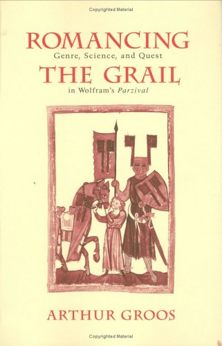 9780801430688: Romancing the Grail: Genre, Science, and Quest in Wolfram's Parzival