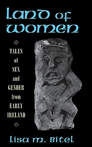 Land of Women: Tales of Sex and Gender from Early Ireland: Lisa M. Bitel