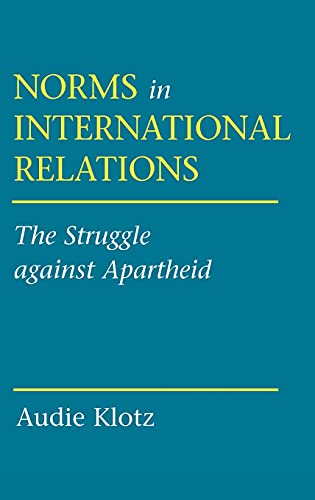 9780801431067: Norms in International Relations: The Struggle Against Apartheid (Cornell Studies in Political Economy)