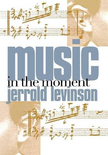 Music in the Moment: Jerrold Levinson
