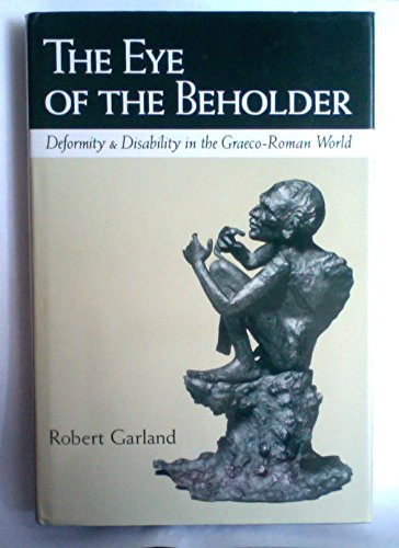 The Eye of the Beholder. Deformity and Disability in the Graeco-Roman World.: GARLAND, R.,