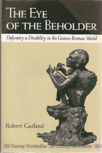 9780801431449: The Eye of the Beholder: Deformity and Disability in the Graeco-Roman World