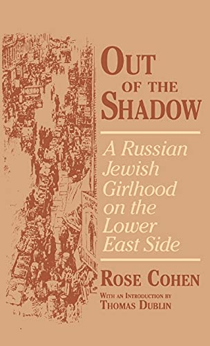 Out of the Shadow: A Russian Jewish Girlhood on the Lower East Side (Documents in American Social ...