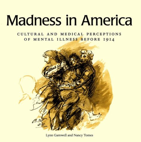 Madness in America: Cultural and Medical Perceptions of Mental Illness Before 1914 (Cornell Studi...