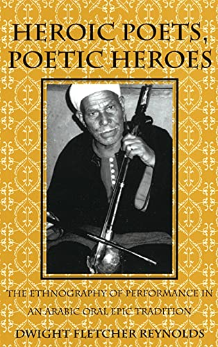 9780801431746: Heroic Poets, Poetic Heroes: The Ethnography of Performance in an Arabic Oral Epic Tradition (Myth and Poetics)