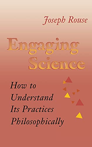 9780801431937: Engaging Science: How to Understand Its Practices Philosophically