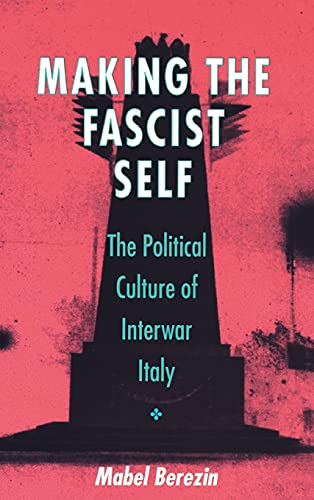 9780801432026: Making the Fascist Self: The Political Culture of Interwar Italy (WILDER HOUSE SERIES IN POLITICS, HISTORY, AND CULTURE)