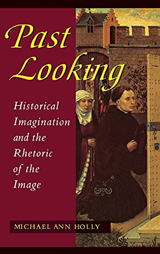 9780801432095: Past Looking: Historical Imagination and the Rhetoric of the Image