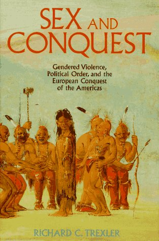 Sex and Conquest: Gendered Violence, Political Order, and the European Conquest of the Americas: ...