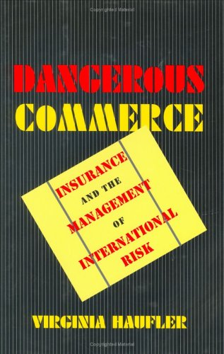 Dangerous Commerce: Insurance and the Management of: Virginia Haufler