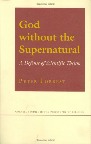 God Without the Supernatural: A Defense of Scientific Theism (Cornell Studies in the Philosophy of Religion) (0801432553) by Forrest, Peter