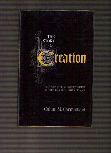 9780801432613: The Story of Creation: Its Origin and Its Interpretation in Philo and the Fourth Gospel