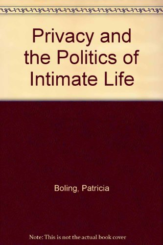 Privacy and the Politics of Intimate Life: Boling, Patricia