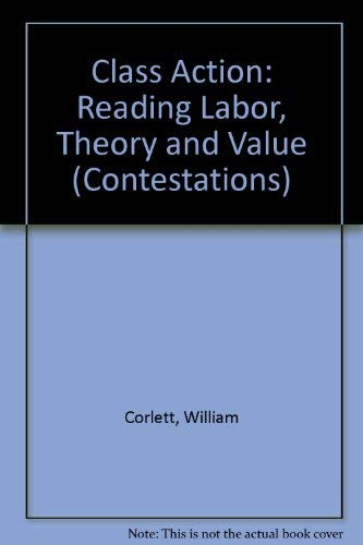 9780801432781: Class Action: Reading Labor, Theory, and Value (Contestations)