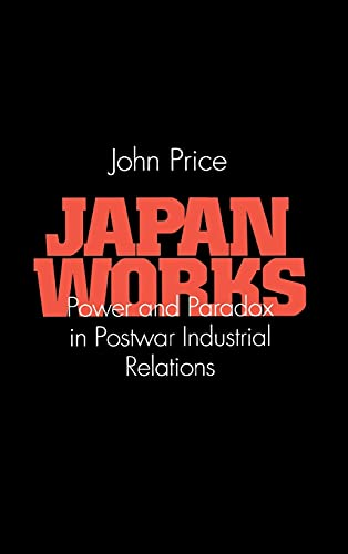 9780801432859: Japan Works: Power and Paradox in Postwar Industrial Relations (CORNELL INTERNATIONAL INDUSTRIAL AND LABOR RELATIONS REPORT)
