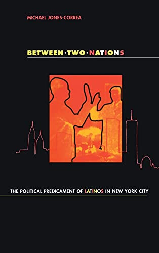 Between Two Nations: The Political Predicament of Latinos in New York City: Jones-Correa, Michael
