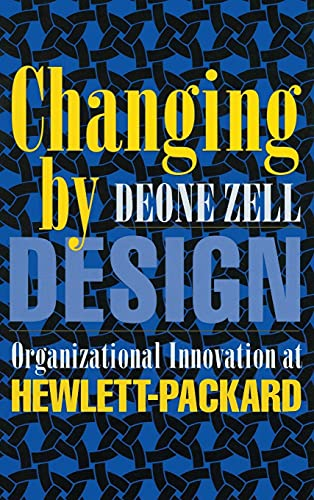 9780801432989: Changing by Design: Organizational Innovation at Hewlett-Packard (ILR Press Books)