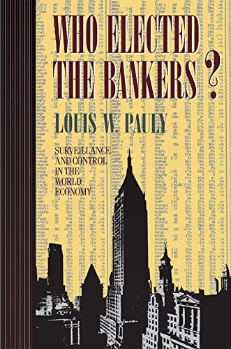 9780801433221: Who Elected the Bankers?: Surveillance and Control in the World Economy (Cornell Studies in Political Economy)