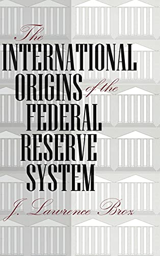 9780801433320: The International Origins of the Federal Reserve System