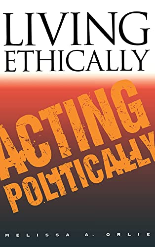 9780801433559: Living Ethically, Acting Politically (Contestations)