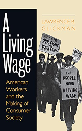 9780801433573: A Living Wage: American Workers and the Making of Consumer Society