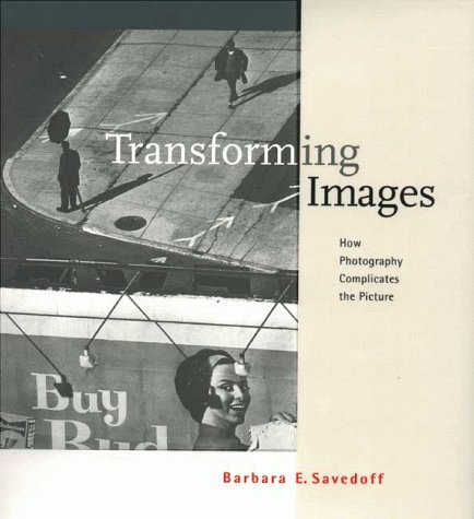 Transforming Images: How Photography Complicates the Picture.: SAVEDOFF, Barbara E.