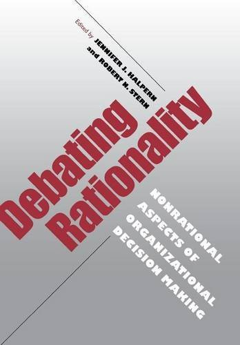 9780801433788: Debating Rationality: Nonrational Aspects of Organizational Decision Making (Frank W. Pierce Memorial Lectureship and Conference Series)