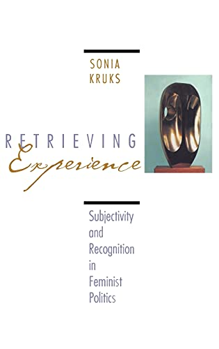 9780801433870: Retrieving Experience : Subjectivity and Recognition in Feminist Politics
