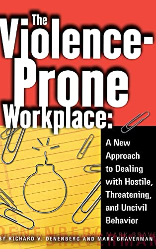 9780801433962: The Violence-Prone Workplace: A New Approach to Dealing with Hostile, Threatening, and Uncivil Behavior (ILR Press Book)