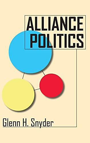 Alliance Politics (Cornell Studies in Security Affairs): Snyder, Glenn H.