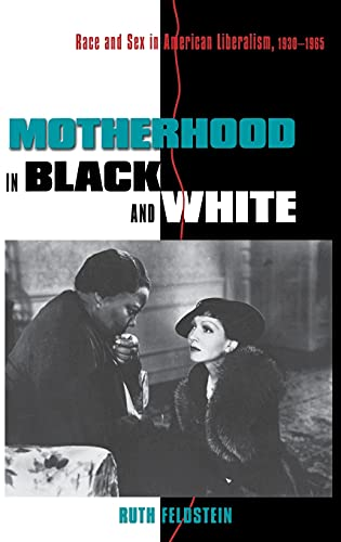 9780801434143: Motherhood in Black and White: Race and Sex in American Liberalism, 1930–1965
