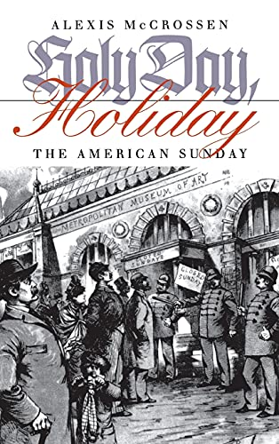 Holy Day, Holiday: The American Sunday: McCrossen, Alexis