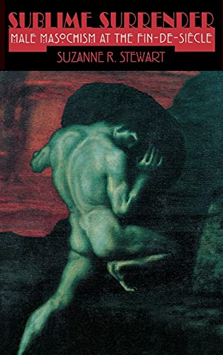 9780801434341: Sublime Surrender: Male Masochism at the Fin-de-siècle (Cornell Studies in the History of Psychiatry)