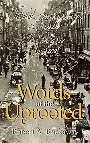 Words of the Uprooted: Jewish Immigrants in Early Twentieth-Century America: Rockway, Robert A.