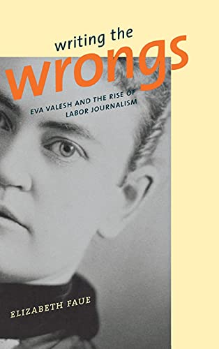 9780801434617: Writing the Wrongs: Eva Valesh and the Rise of Labor Journalism