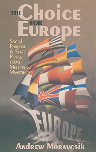 9780801435096: The Choice for Europe: Social Purpose and State Power from Messina to Maastricht (Cornell Studies in Political Economy)