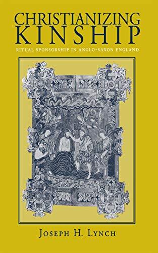9780801435270: Christianizing Kinship: Ritual Sponsorship in Anglo-Saxon England