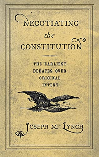 9780801435584: Negotiating the Constitution: The Earliest Debates over Original Intent