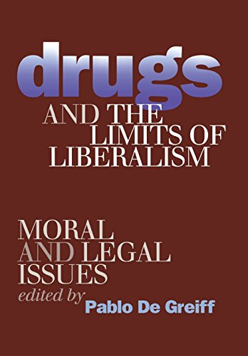 Drugs and the Limits of Liberalism: Moral and Legal Issues: De Greiff Pablo