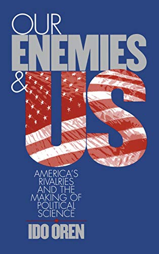 9780801435669: Our Enemies and US: America's Rivalries and the Making of Political Science