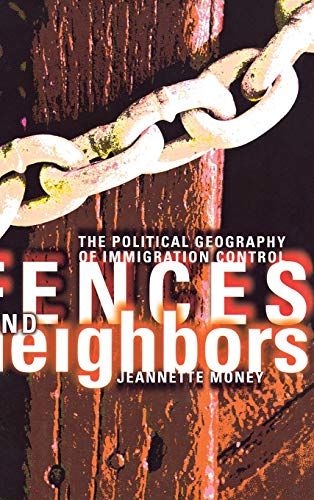 9780801435706: Fences and Neighbors: The Political Geography of Immigration Control