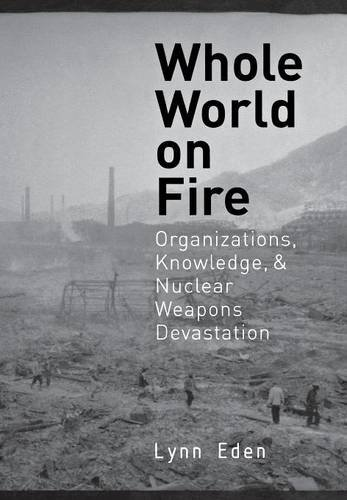 9780801435782: Whole World on Fire: Organizations, Knowledge, and Nuclear Weapons Devastation (Cornell Studies in Security Affairs)