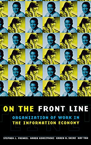 ON THE FRONT LINE. Organization Of Work In The Information Economy: Frenkel, Korczynski, Shire, and...