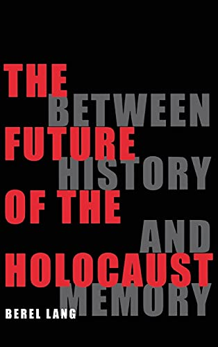 9780801435881: The Future of the Holocaust: Between History and Memory