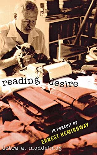 Reading Desire: In Pursuit of Ernest Hemingway: Moddelmog, Debra A.
