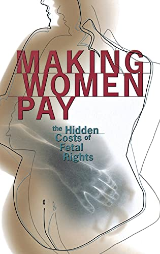 9780801436079: Making Women Pay: The Hidden Costs of Fetal Rights