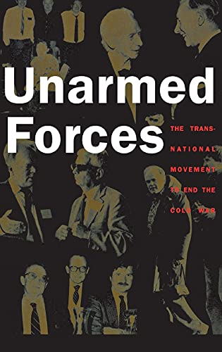 9780801436284: Unarmed Forces: The Transnational Movement to End the Cold War