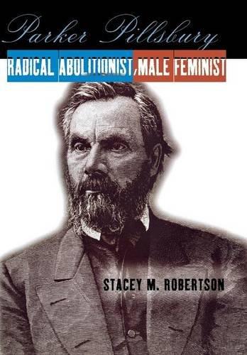 9780801436345: Parker Pillsbury: Radical Abolitionist, Male Feminist