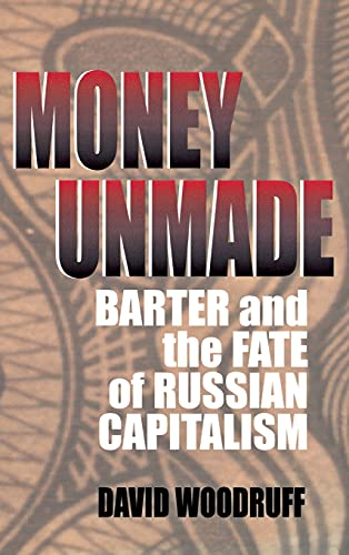 9780801436604: Money Unmade: Barter and the Fate of Russian Capitalism